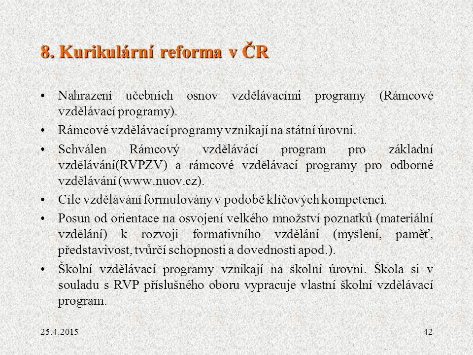 42 8. Kurikulární reforma v ČR Nahrazení učebních osnov vzdělávacími programy (Rámcové vzdělávací programy). Rámcové vzdělávací programy vznikají na s