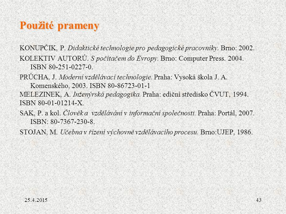 43 Použité prameny KONUPČIK, P. Didaktické technologie pro pedagogické pracovníky. Brno: 2002. KOLEKTIV AUTORŮ. S počítačem do Evropy. Brno: Computer