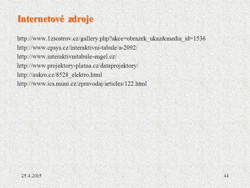 Internetové zdroje http://www.1zsostrov.cz/gallery.php?akce=obrazek_ukaz&media_id=1536 http://www.cpsys.cz/interaktivni-tabule/a-2092/ http://www.interaktivnitabule-engel.cz/ http://www.projektory-platna.cz/dataprojektory/ http://aukro.cz/8528_elektro.html http://www.ics.muni.cz/zpravodaj/articles/122.html 25.4.201544