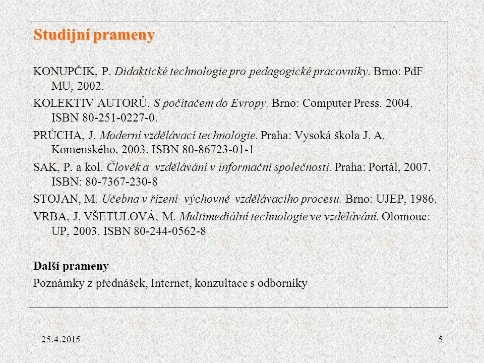 5 Studijní prameny KONUPČIK, P. Didaktické technologie pro pedagogické pracovníky. Brno: PdF MU, 2002. KOLEKTIV AUTORŮ. S počítačem do Evropy. Brno: C
