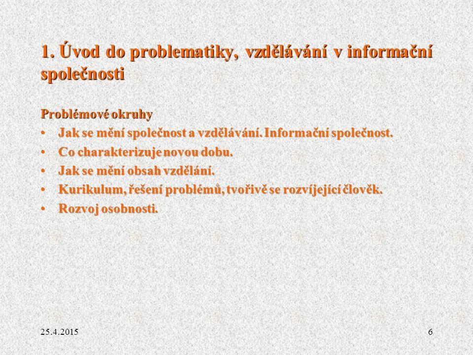 6 1. Úvod do problematiky, vzdělávání v informační společnosti Problémové okruhy Jak se mění společnost a vzdělávání. Informační společnost.Jak se měn