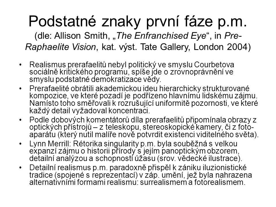 """Podstatné znaky první fáze p.m. (dle: Allison Smith, """"The Enfranchised Eye"""", in Pre- Raphaelite Vision, kat. výst. Tate Gallery, London 2004) Realismu"""