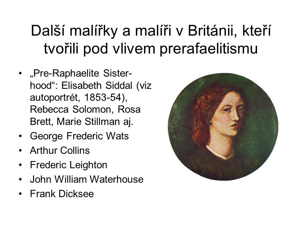 """Další malířky a malíři v Británii, kteří tvořili pod vlivem prerafaelitismu """"Pre-Raphaelite Sister- hood"""": Elisabeth Siddal (viz autoportrét, 1853-54)"""