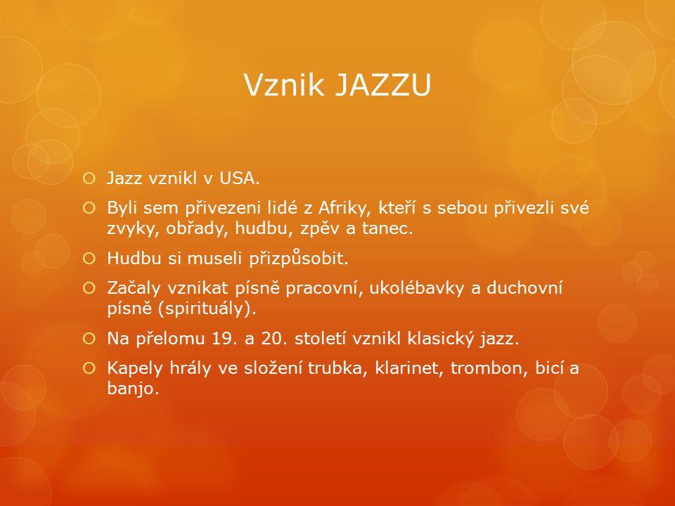 Vznik JAZZU  Jazz vznikl v USA.  Byli sem přivezeni lidé z Afriky, kteří s sebou přivezli své zvyky, obřady, hudbu, zpěv a tanec.  Hudbu si museli