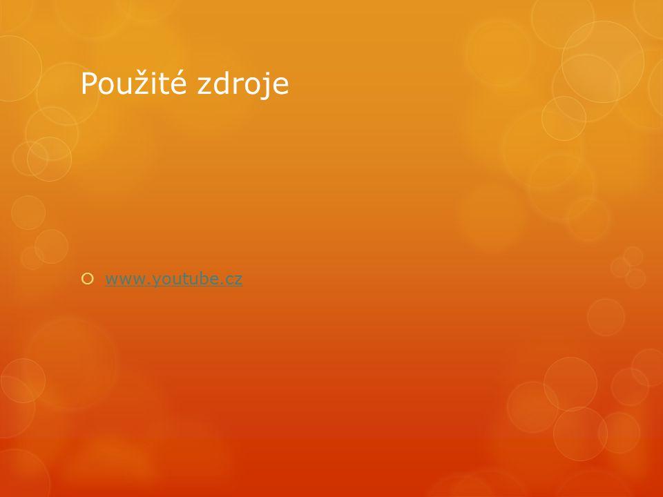 Použité zdroje  www.youtube.cz www.youtube.cz