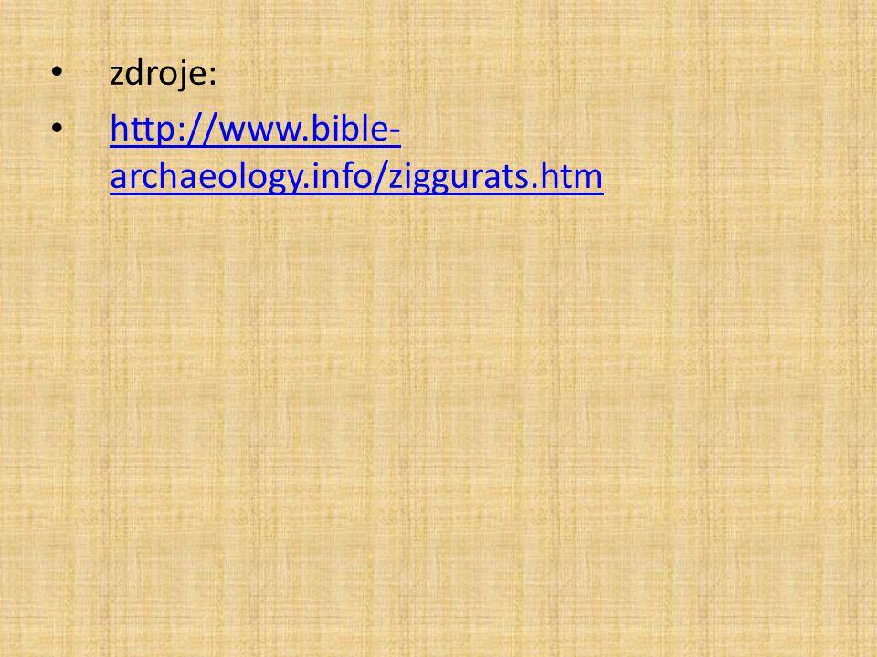 zdroje: http://www.bible- archaeology.info/ziggurats.htm http://www.bible- archaeology.info/ziggurats.htm