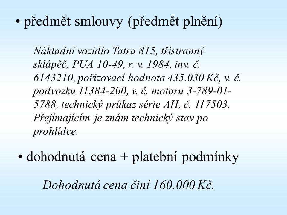 předmět smlouvy (předmět plnění) Nákladní vozidlo Tatra 815, třístranný sklápěč, PUA 10-49, r.