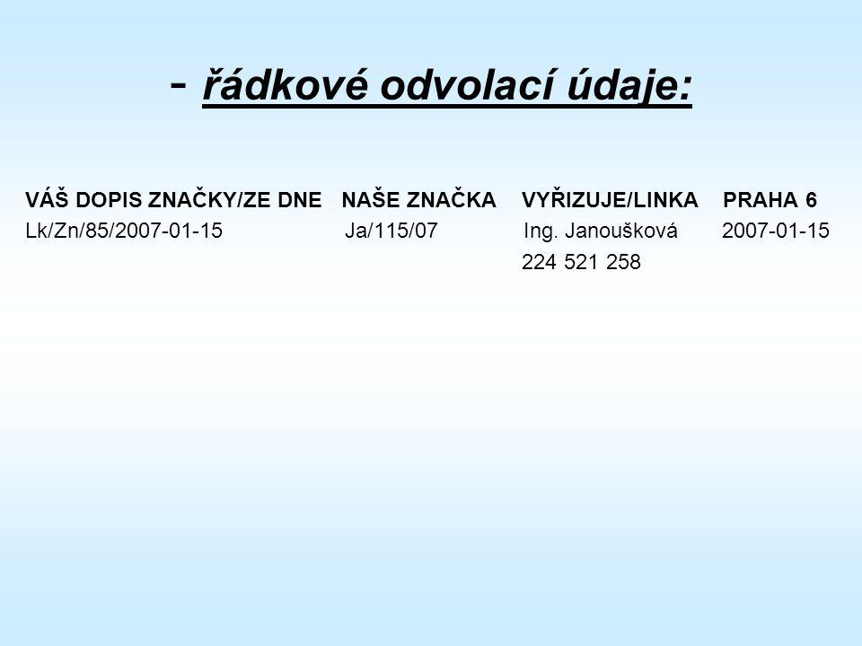 - řádkové odvolací údaje: VÁŠ DOPIS ZNAČKY/ZE DNE NAŠE ZNAČKA VYŘIZUJE/LINKA PRAHA 6 Lk/Zn/85/2007-01-15 Ja/115/07 Ing.