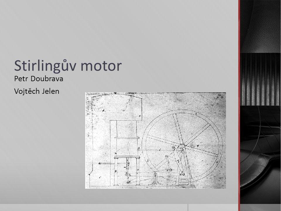 Stirlingův motor Petr Doubrava Vojtěch Jelen