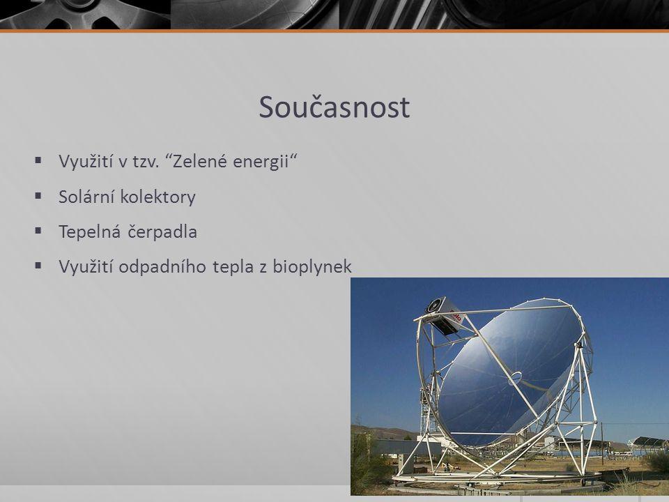 """Současnost  Využití v tzv. """"Zelené energii""""  Solární kolektory  Tepelná čerpadla  Využití odpadního tepla z bioplynek"""