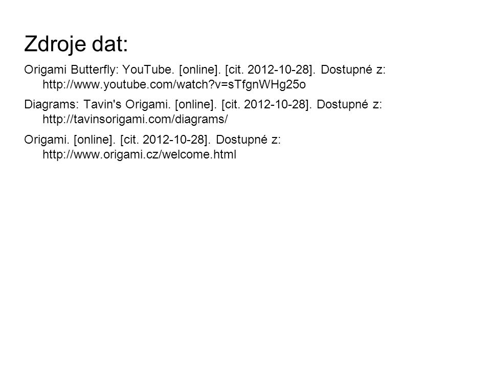 Zdroje dat: Origami Butterfly: YouTube.[online]. [cit.