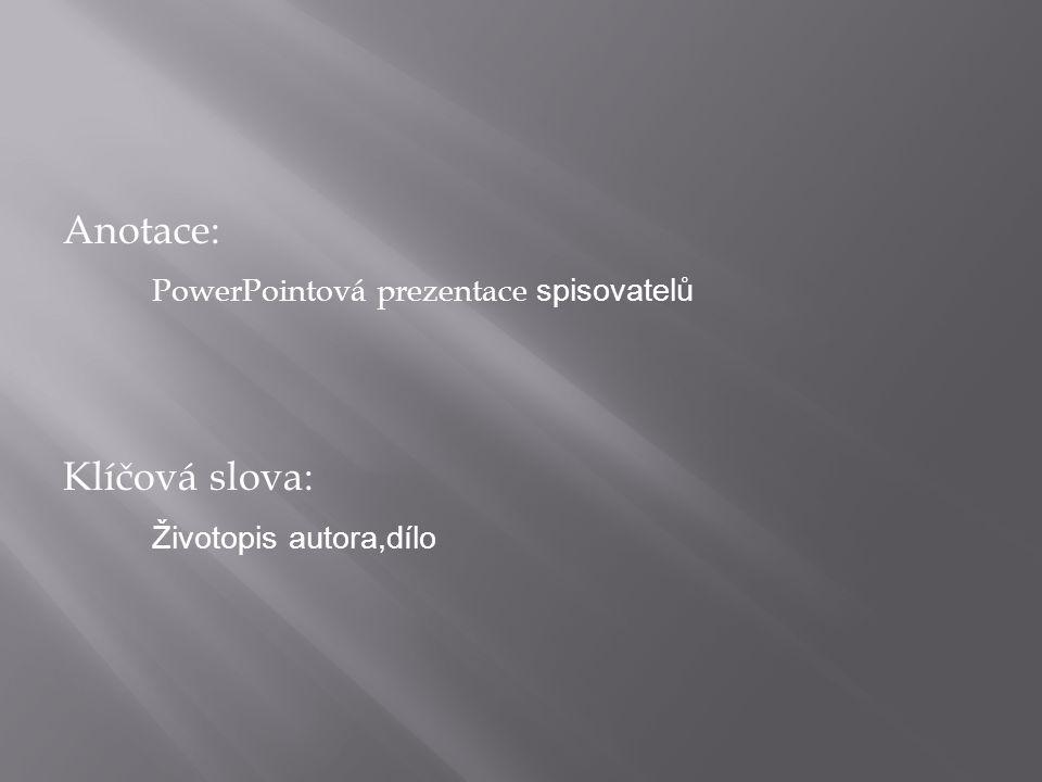 Anotace: PowerPointová prezentace spisovatelů Klíčová slova: Životopis autora,dílo