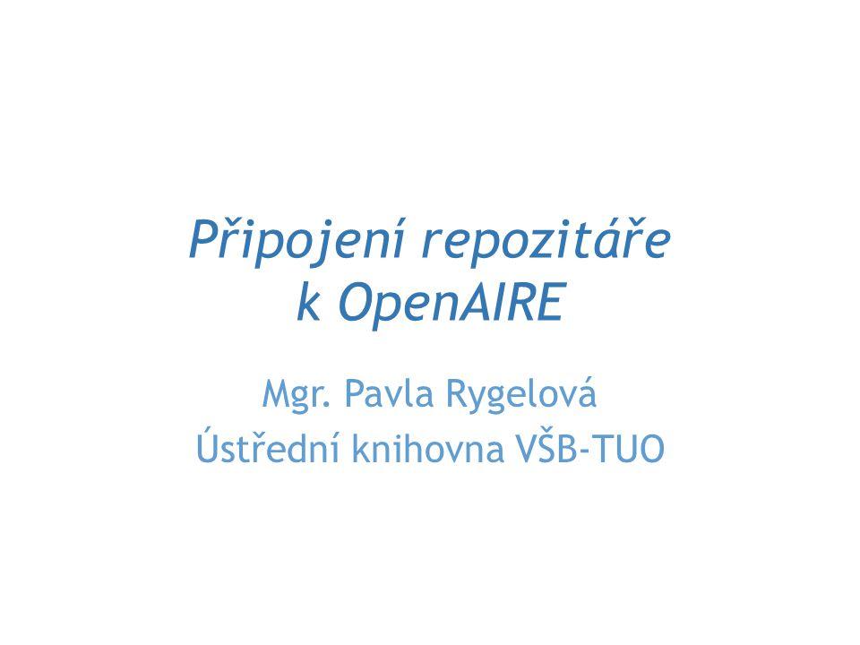 Připojení repozitáře k OpenAIRE Mgr. Pavla Rygelová Ústřední knihovna VŠB-TUO