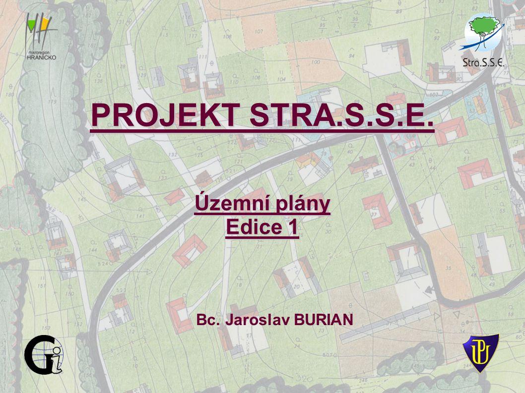 19. 4. 2006 Černotín PROJEKT STRA.S.S.E. Bc. Jaroslav BURIAN Územní plány Edice 1