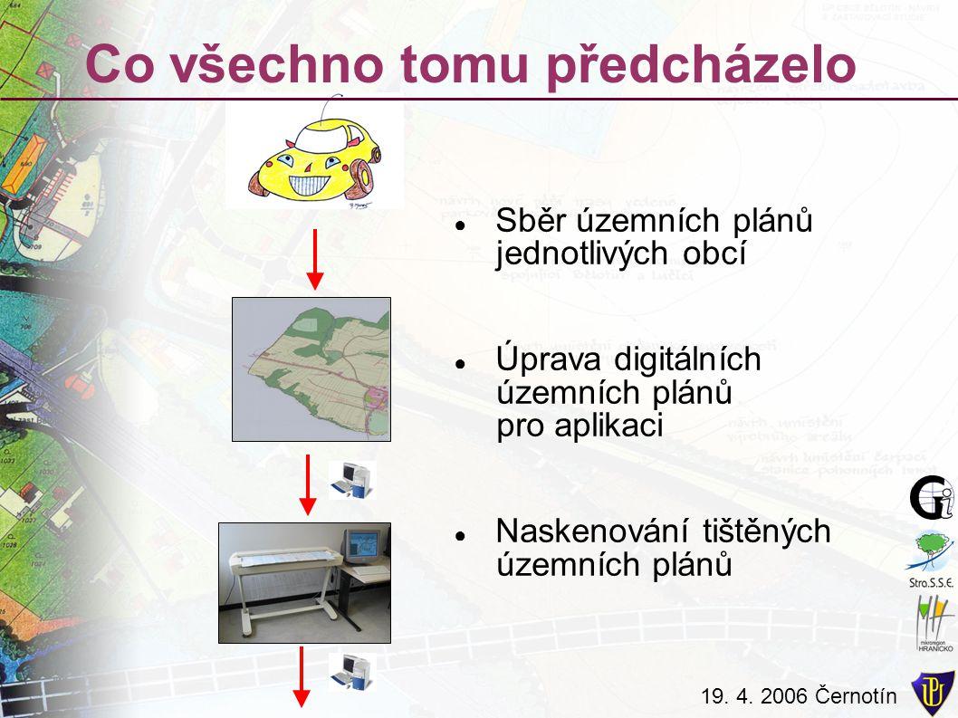 19. 4. 2006 Černotín Co všechno tomu předcházelo ● Sběr územních plánů jednotlivých obcí ● Úprava digitálních územních plánů pro aplikaci ● Naskenován