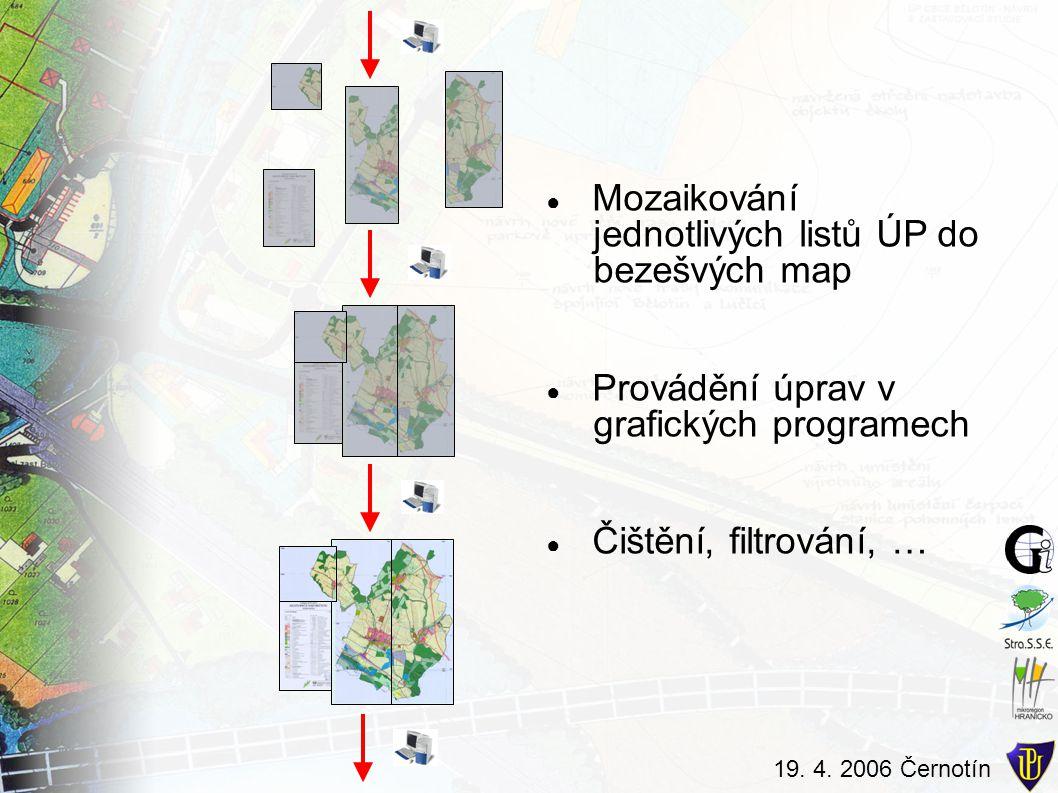 19. 4. 2006 Černotín ● Mozaikování jednotlivých listů ÚP do bezešvých map ● Provádění úprav v grafických programech ● Čištění, filtrování, …