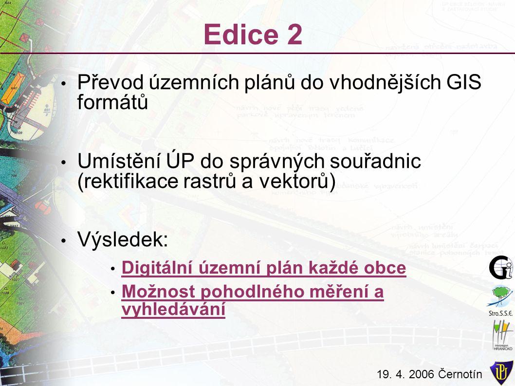 19. 4. 2006 Černotín Edice 2 Převod územních plánů do vhodnějších GIS formátů Umístění ÚP do správných souřadnic (rektifikace rastrů a vektorů) Výsled