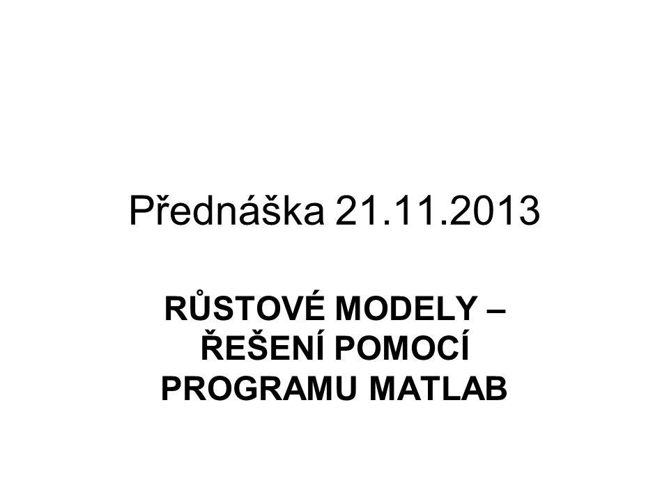 Přednáška 21.11.2013 RŮSTOVÉ MODELY – ŘEŠENÍ POMOCÍ PROGRAMU MATLAB