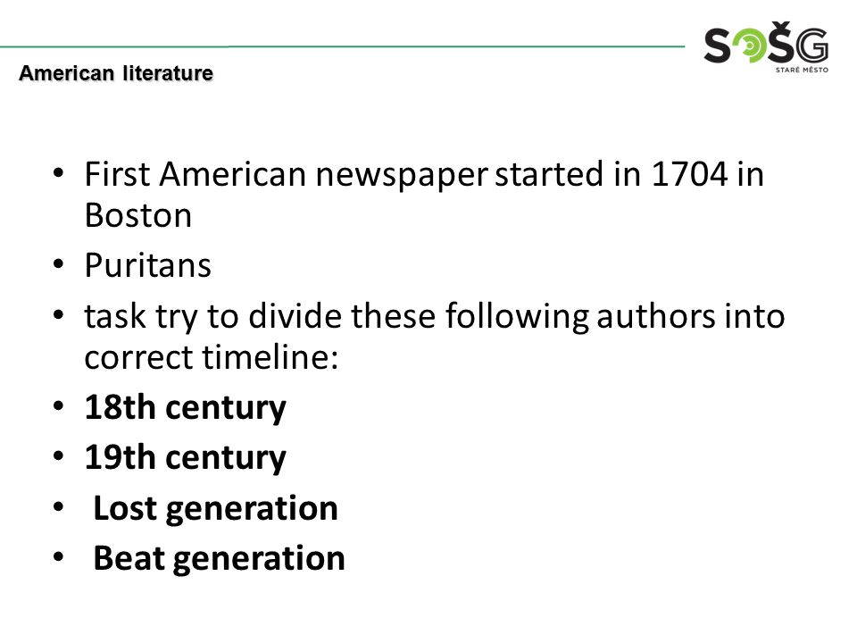 First American newspaper started in 1704 in Boston Puritans task try to divide these following authors into correct timeline: 18th century 19th century Lost generation Beat generation American literature