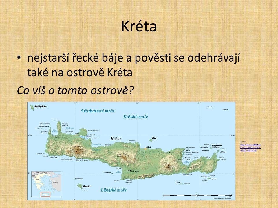 Kréta nejstarší řecké báje a pověsti se odehrávají také na ostrově Kréta Co víš o tomto ostrově? Zdroj: http://cs.wikipedia.or g/wiki/Soubor:Crete_ re
