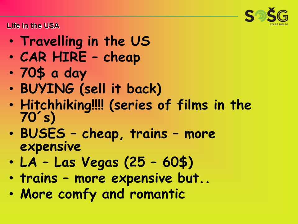 Travelling in the US CAR HIRE – cheap 70$ a day BUYING (sell it back) Hitchhiking!!!! (series of films in the 70´s) BUSES – cheap, trains – more expen