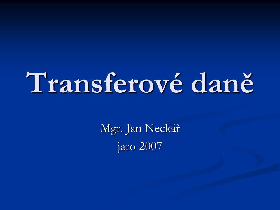 Transferové daně Mgr. Jan Neckář jaro 2007
