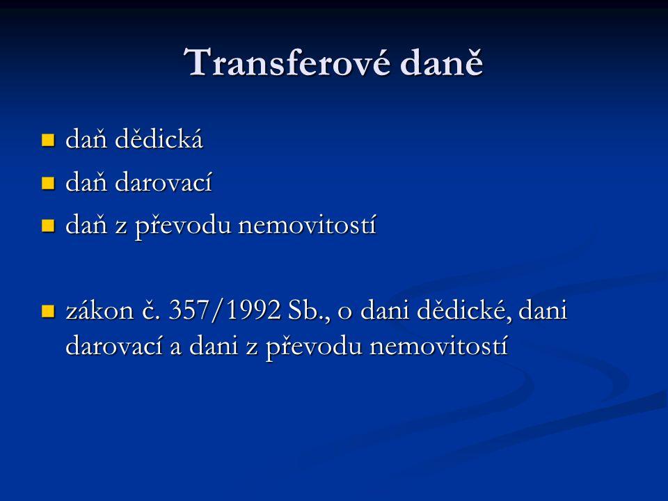 Transferové daně daň dědická daň dědická daň darovací daň darovací daň z převodu nemovitostí daň z převodu nemovitostí zákon č. 357/1992 Sb., o dani d