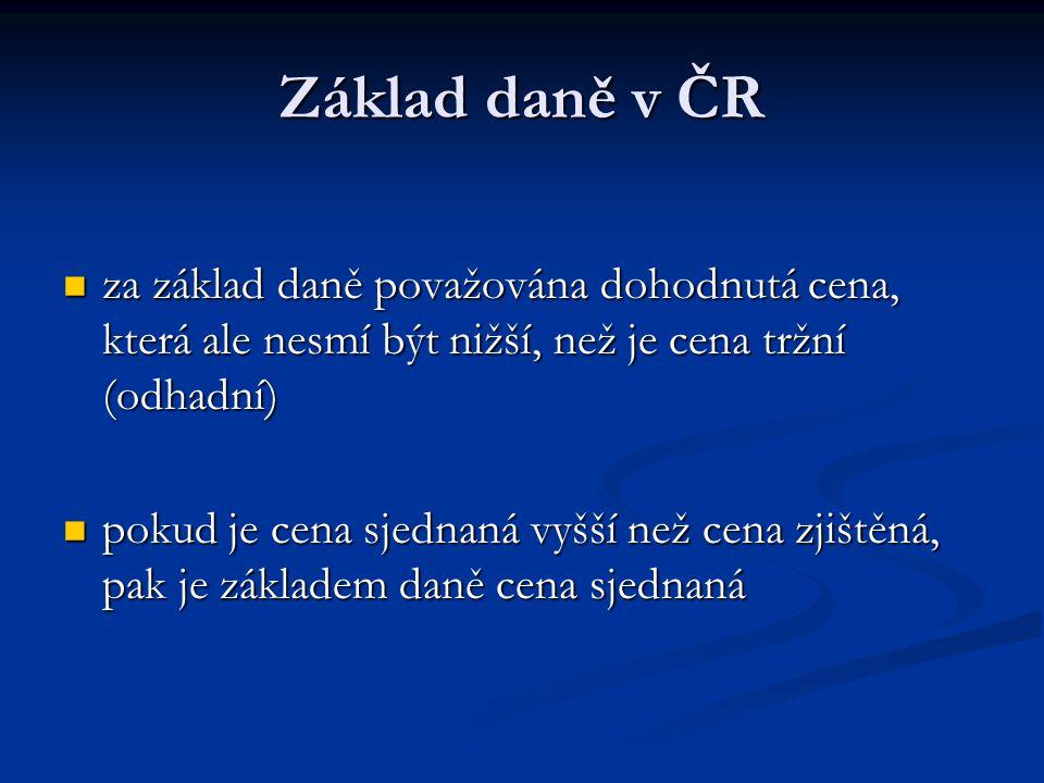 Základ daně v ČR za základ daně považována dohodnutá cena, která ale nesmí být nižší, než je cena tržní (odhadní) za základ daně považována dohodnutá