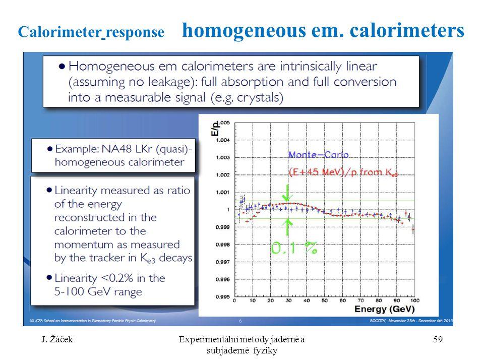 J. ŽáčekExperimentální metody jaderné a subjaderné fyziky 59 Calorimeter response homogeneous em.
