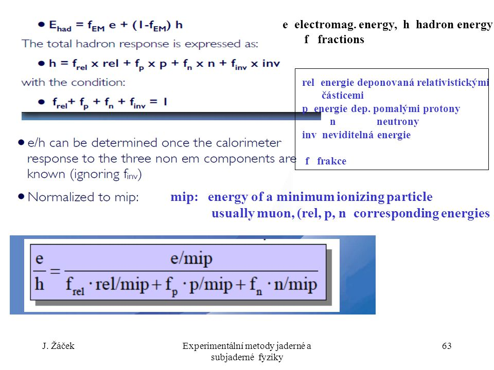 J. ŽáčekExperimentální metody jaderné a subjaderné fyziky 63 e electromag.