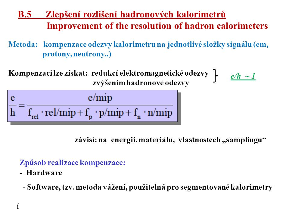 B.5 Zlepšení rozlišení hadronových kalorimetrů Improvement of the resolution of hadron calorimeters - Hardware - Software, tzv. metoda vážení, použite