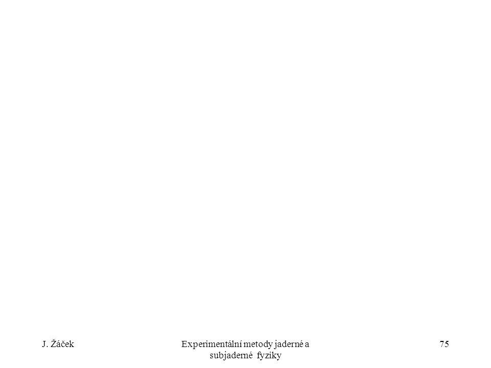 J. ŽáčekExperimentální metody jaderné a subjaderné fyziky 75