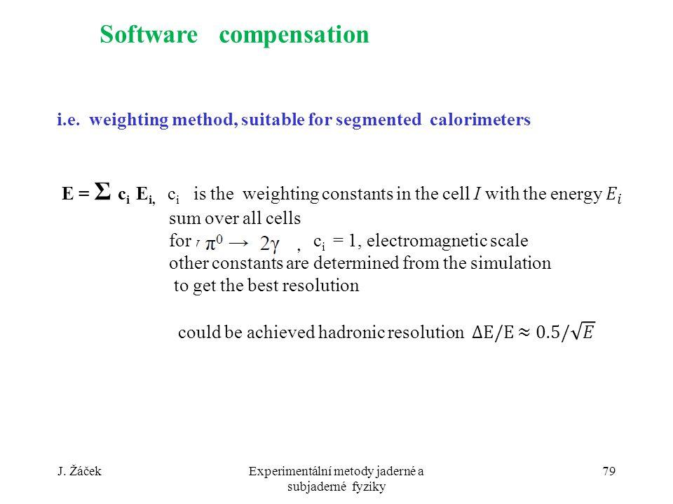 J. ŽáčekExperimentální metody jaderné a subjaderné fyziky 79 Software compensation