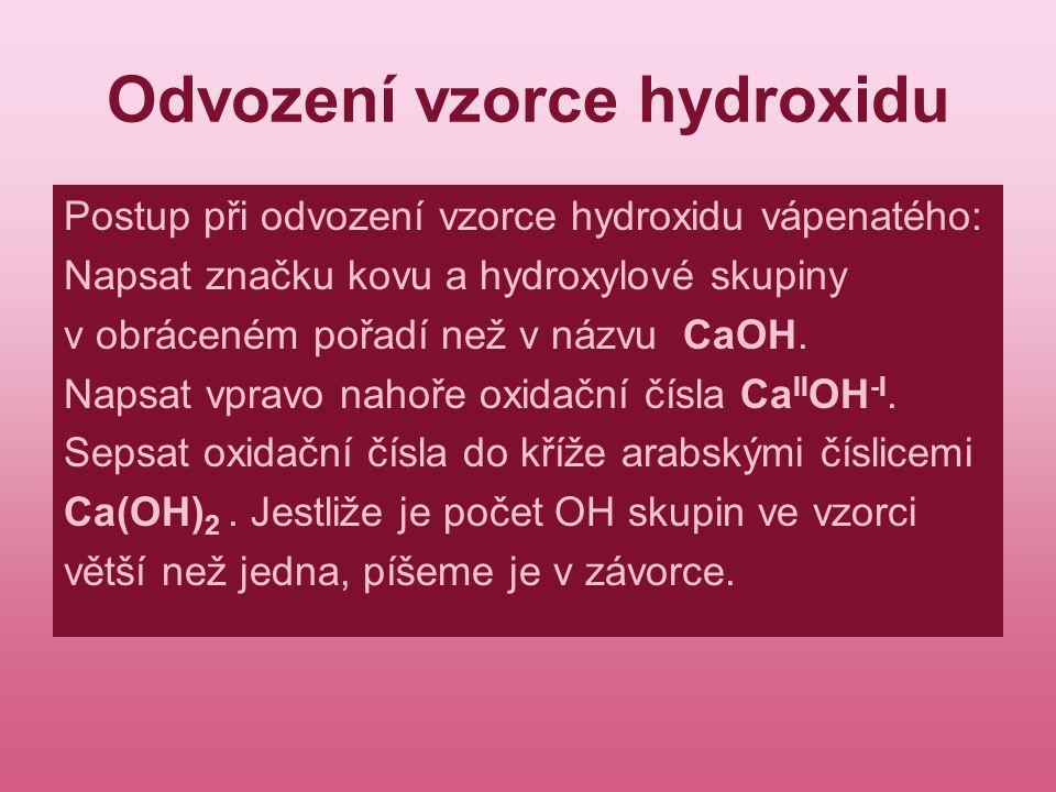 Úkol 2: Napiš vzorce hydroxidů: Hydroxid draselný Hydroxid železitý Hydroxid měďnatý Hydroxid ciničitý Hydroxid sodný Hydroxid hlinitý Hydroxid stříbrný