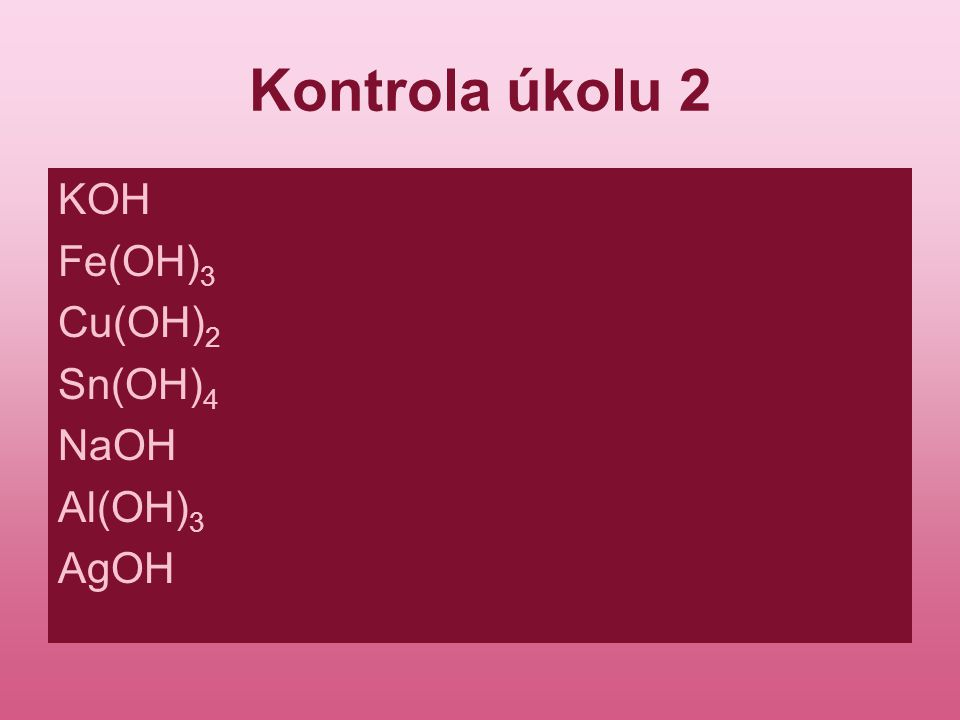 Odvození názvu hydroxidu Postup při odvození názvu hydroxidu Fe(OH) 2 : Název hydroxidu je tvořen podstatným jménem hydroxid a přídavným jménem odvozeným od kovu.