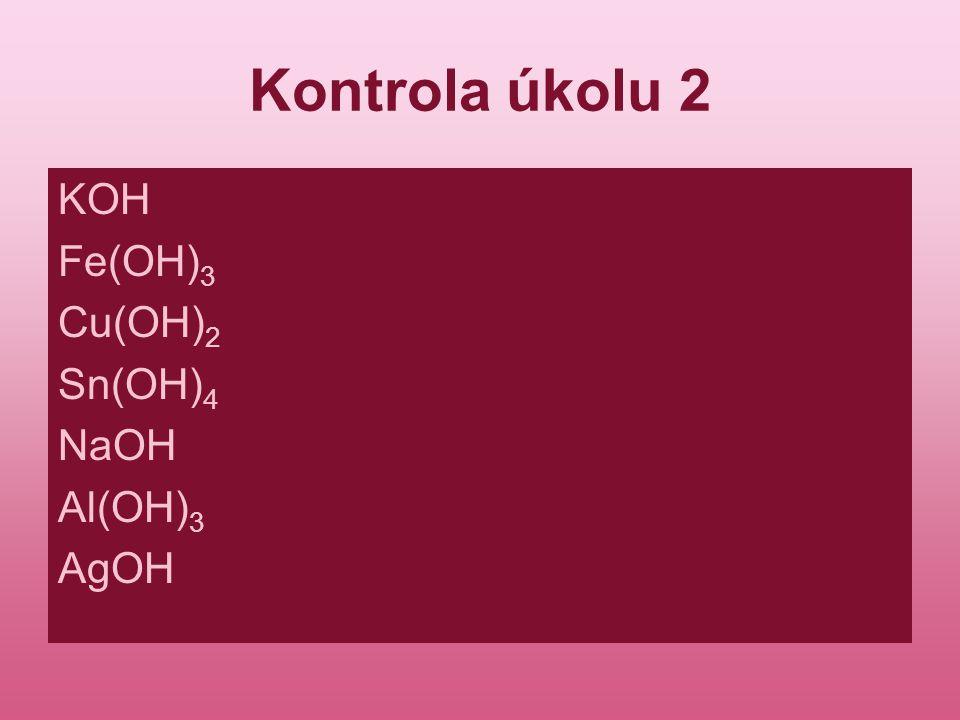 Kontrola úkolu 2 KOH Fe(OH) 3 Cu(OH) 2 Sn(OH) 4 NaOH Al(OH) 3 AgOH