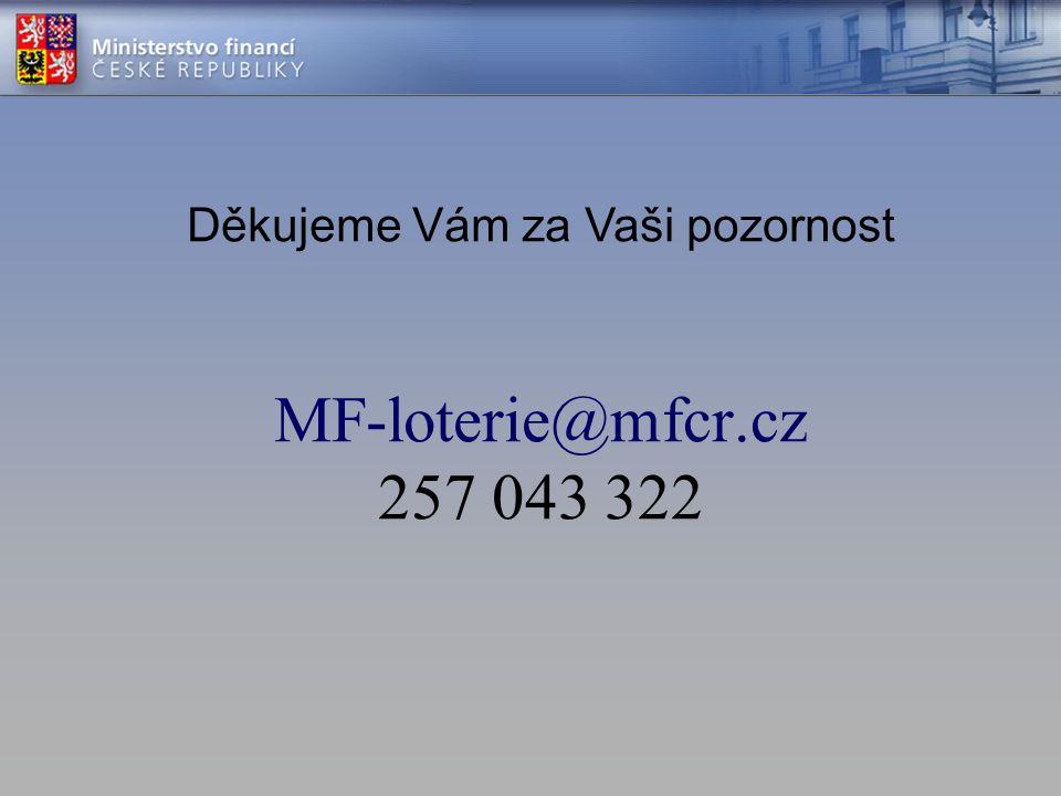 Děkujeme Vám za Vaši pozornost MF-loterie@mfcr.cz 257 043 322