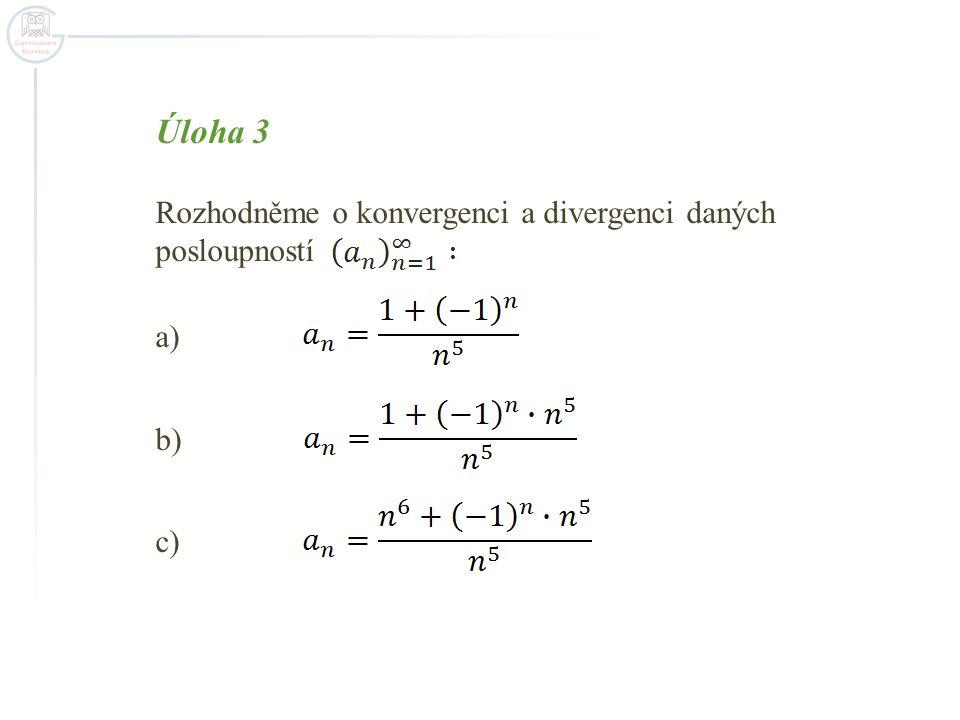 Úloha 3 Rozhodněme o konvergenci a divergenci daných posloupností a) b) c)