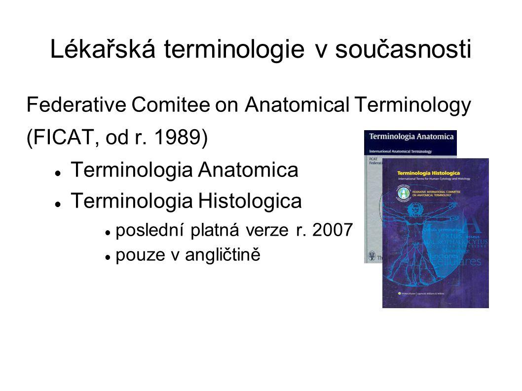 Lékařská terminologie v současnosti Federative Comitee on Anatomical Terminology (FICAT, od r. 1989) Terminologia Anatomica Terminologia Histologica p