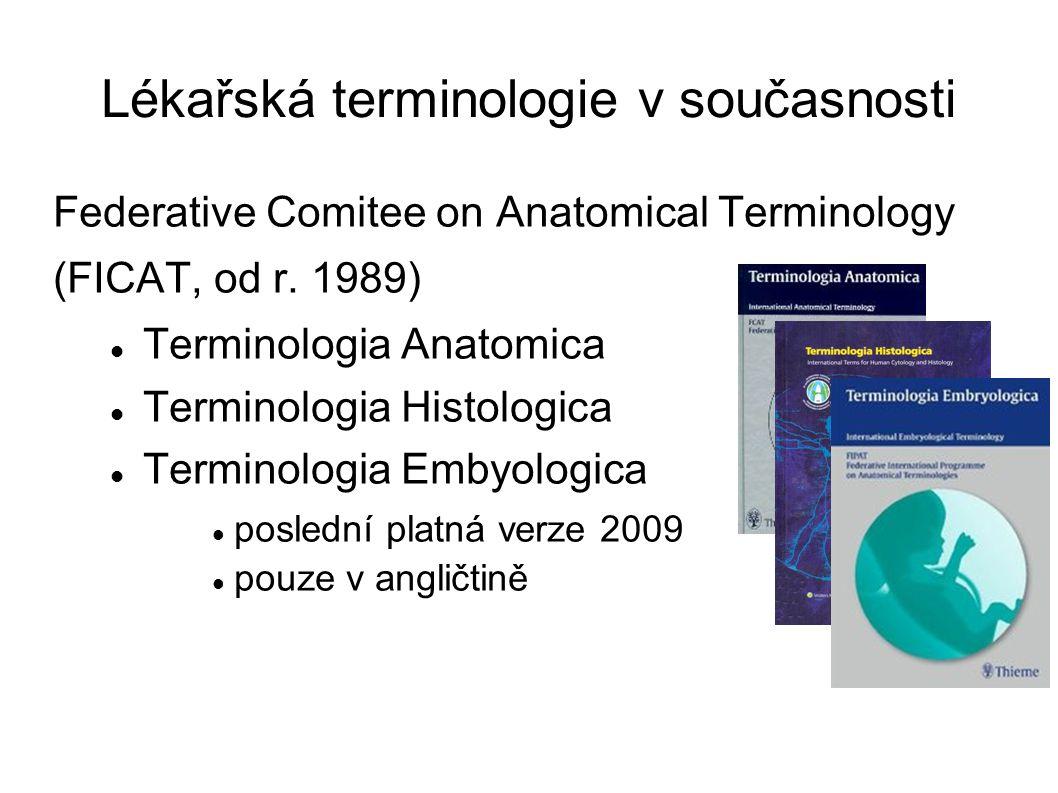 Lékařská terminologie v současnosti Federative Comitee on Anatomical Terminology (FICAT, od r. 1989) Terminologia Anatomica Terminologia Histologica T