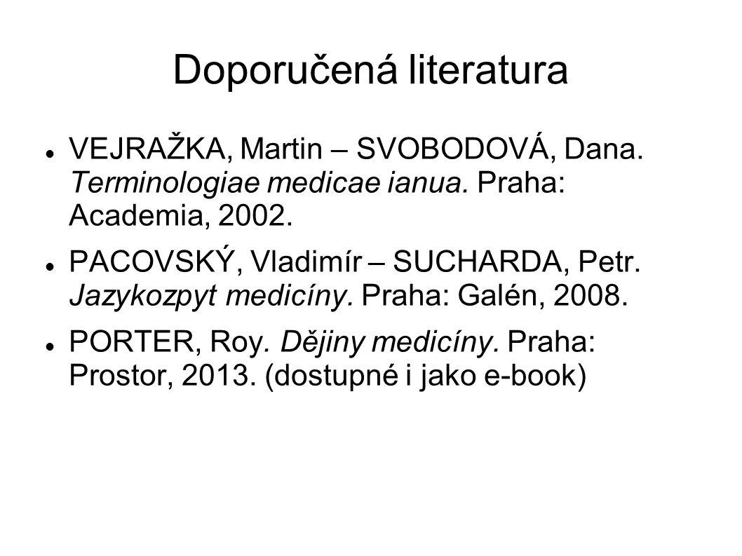 Doporučená literatura VEJRAŽKA, Martin – SVOBODOVÁ, Dana. Terminologiae medicae ianua. Praha: Academia, 2002. PACOVSKÝ, Vladimír – SUCHARDA, Petr. Jaz