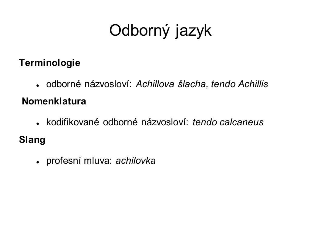 Odborný jazyk Terminologie odborné názvosloví: Achillova šlacha, tendo Achillis Nomenklatura kodifikované odborné názvosloví: tendo calcaneus Slang pr