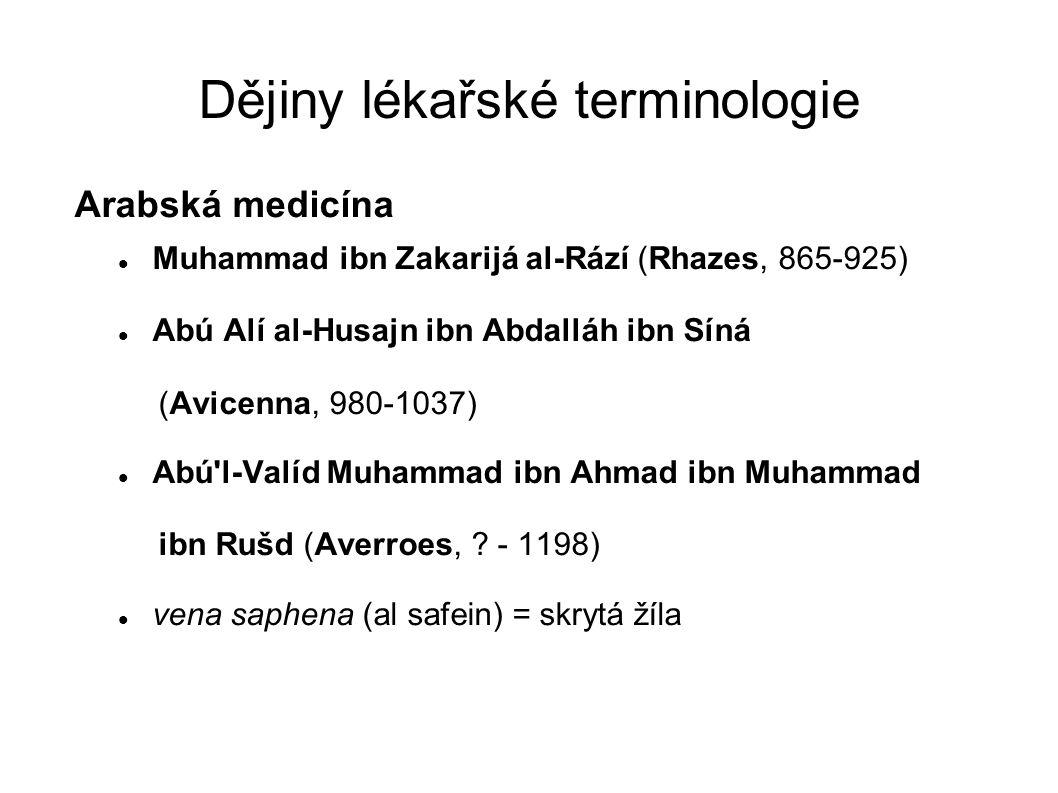 Dějiny lékařské terminologie Arabská medicína Muhammad ibn Zakarijá al-Rází (Rhazes, 865-925) Abú Alí al-Husajn ibn Abdalláh ibn Síná (Avicenna, 980-1