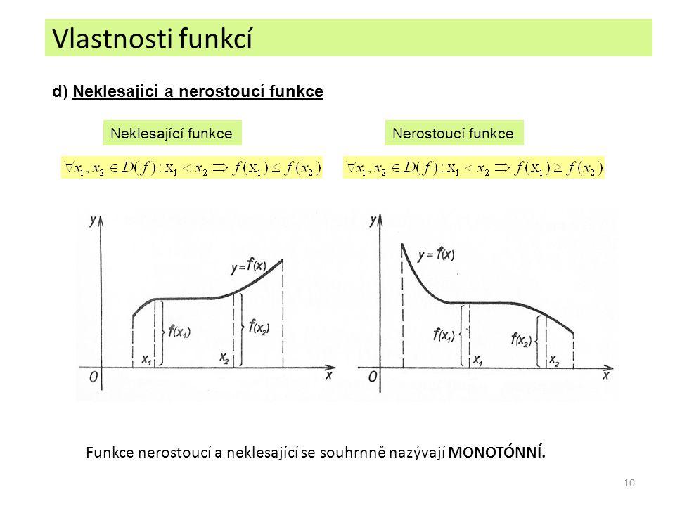 10 d) Neklesající a nerostoucí funkce Nerostoucí funkceNeklesající funkce Funkce nerostoucí a neklesající se souhrnně nazývají MONOTÓNNÍ. Vlastnosti f