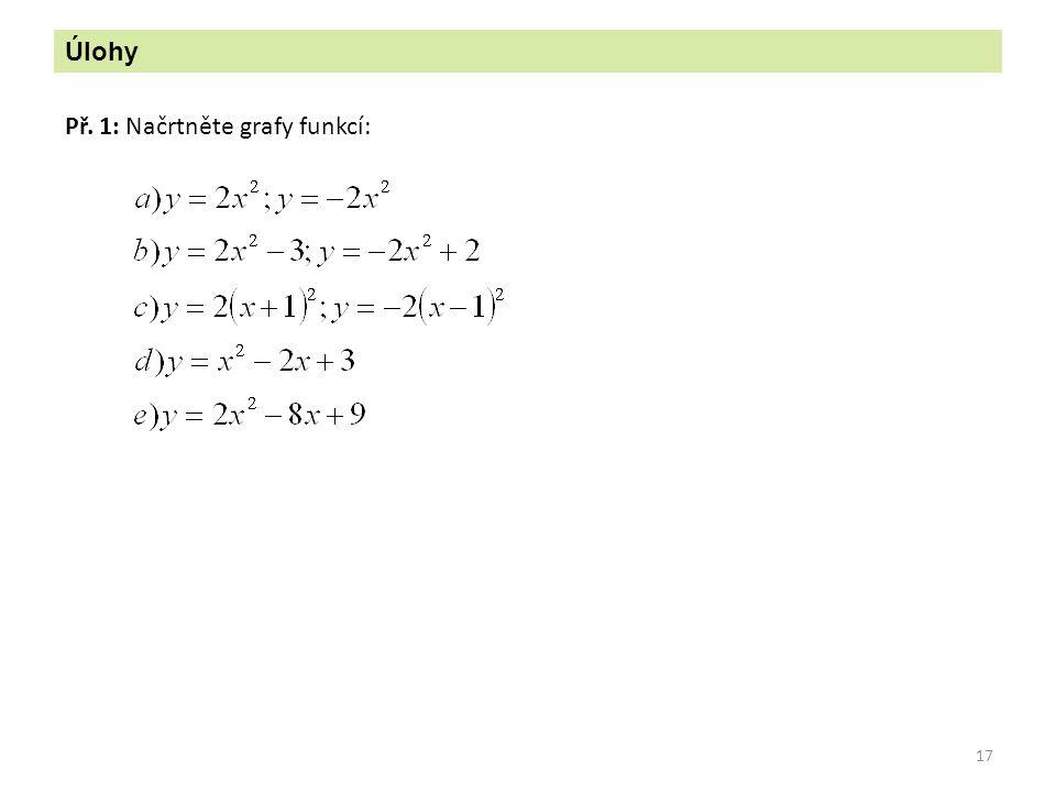 17 Úlohy Př. 1: Načrtněte grafy funkcí: