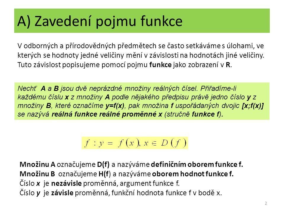 A) Zavedení pojmu funkce V odborných a přírodovědných předmětech se často setkáváme s úlohami, ve kterých se hodnoty jedné veličiny mění v závislosti