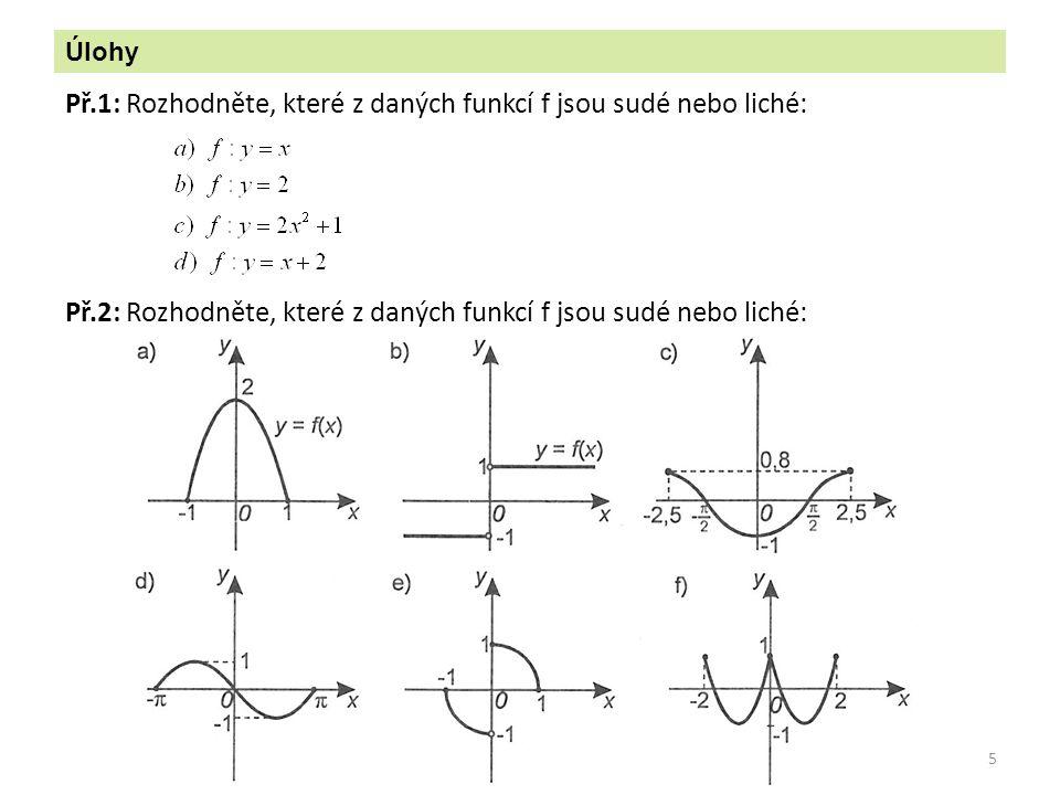 Př.1: Rozhodněte, které z daných funkcí f jsou sudé nebo liché: 5 Úlohy Př.2: Rozhodněte, které z daných funkcí f jsou sudé nebo liché: