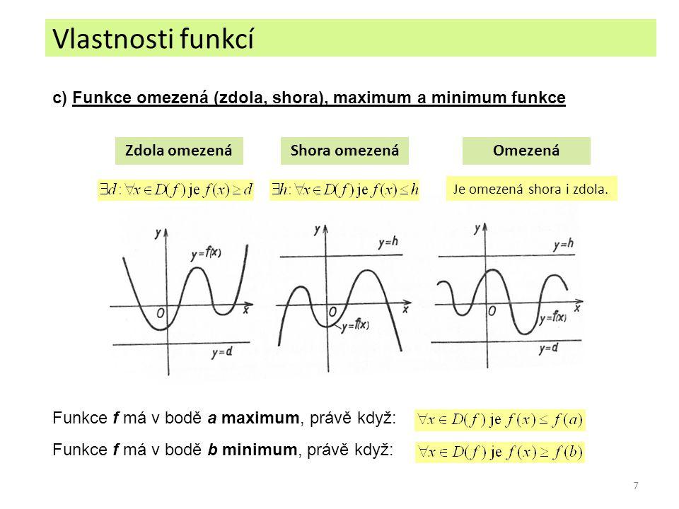 7 c) Funkce omezená (zdola, shora), maximum a minimum funkce Zdola omezenáShora omezenáOmezená Je omezená shora i zdola. Funkce f má v bodě a maximum,