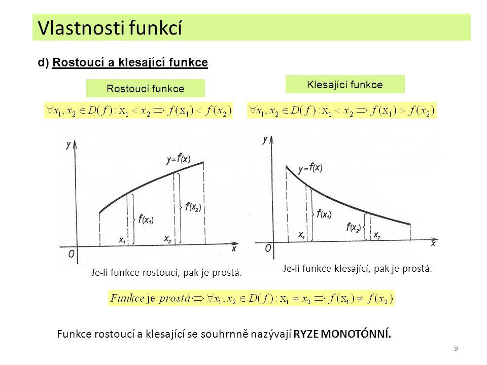 9 Vlastnosti funkcí d) Rostoucí a klesající funkce Rostoucí funkce Klesající funkce Je-li funkce rostoucí, pak je prostá. Je-li funkce klesající, pak