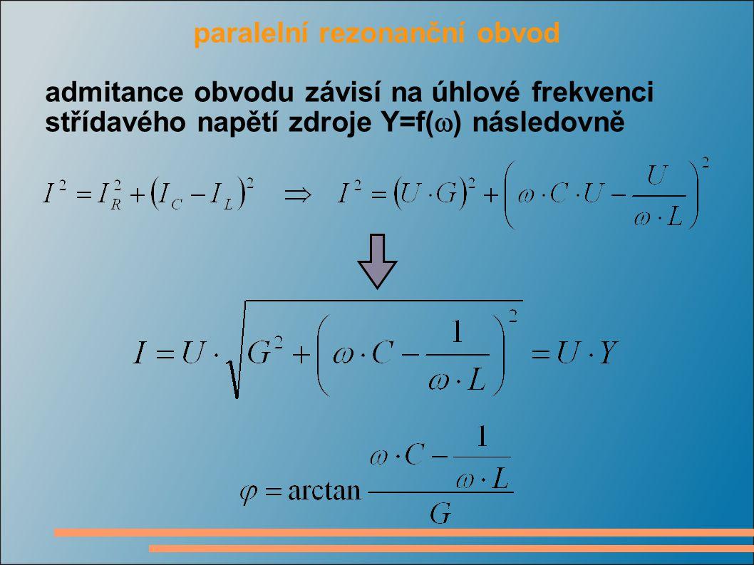 paralelní rezonanční obvod admitance obvodu závisí na úhlové frekvenci střídavého napětí zdroje Y=f(  ) následovně